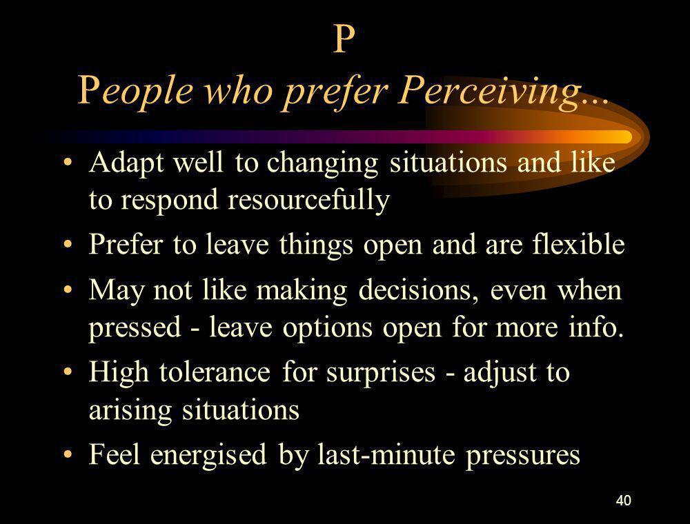 P People who prefer Perceiving...