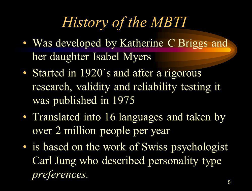 History of the MBTI Was developed by Katherine C Briggs and her daughter Isabel Myers.