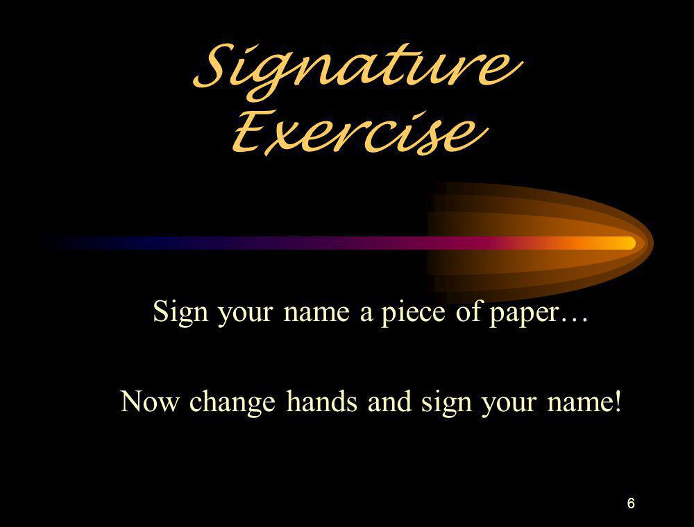Sign your name a piece of paper… Now change hands and sign your name!