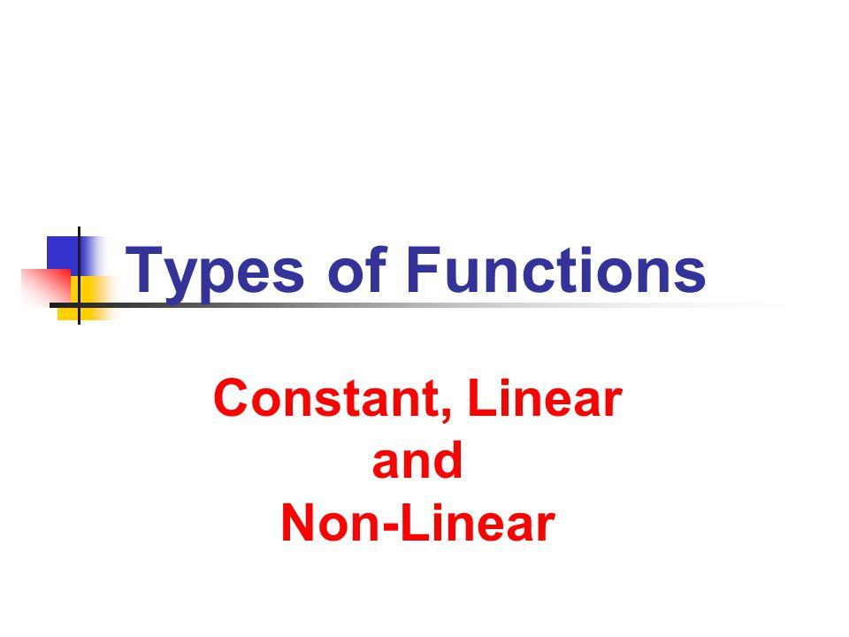 Constant, Linear and Non-Linear Constant, Linear and Non-Linear