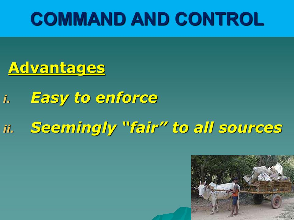 COMMAND AND CONTROL Advantages Easy to enforce