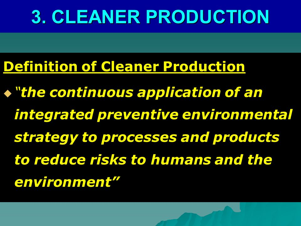 3. CLEANER PRODUCTION Definition of Cleaner Production