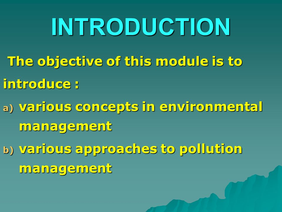 INTRODUCTION The objective of this module is to introduce :