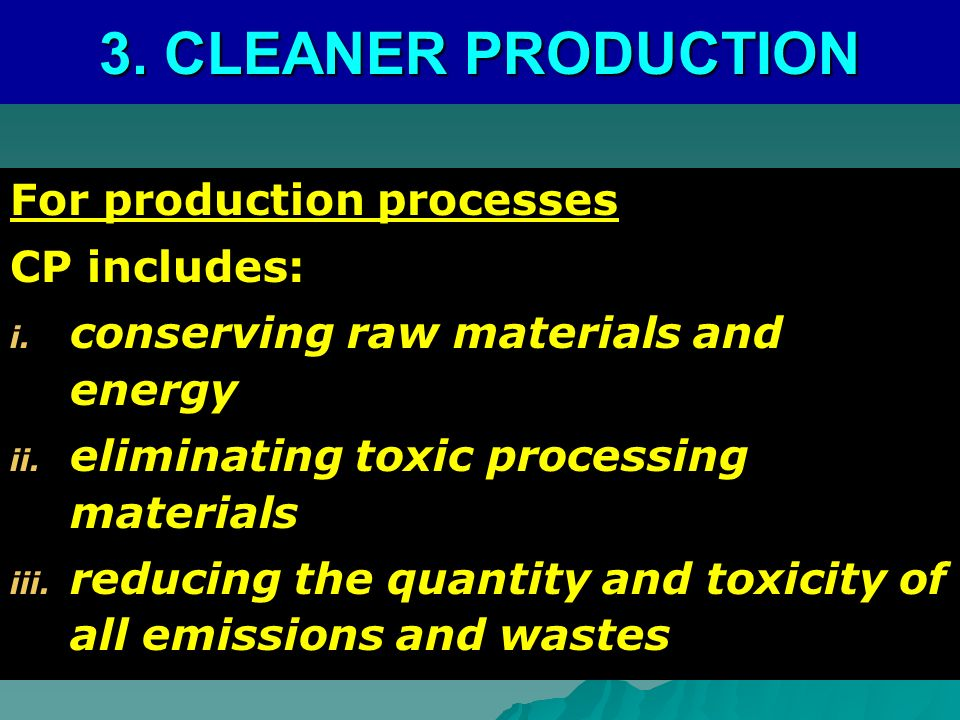 3. CLEANER PRODUCTION For production processes CP includes: