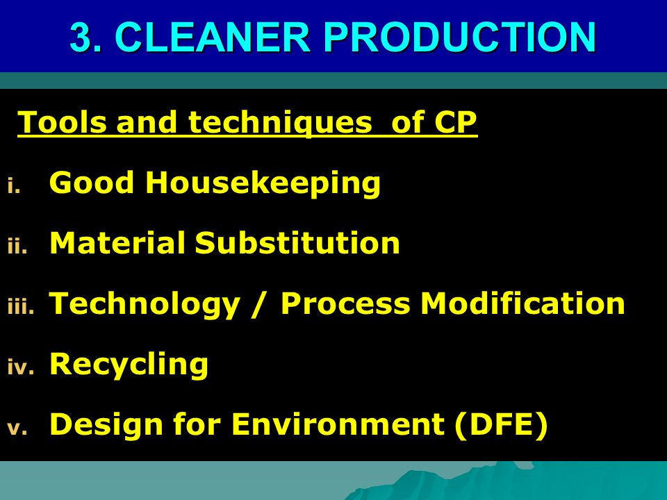 3. CLEANER PRODUCTION Tools and techniques of CP Good Housekeeping