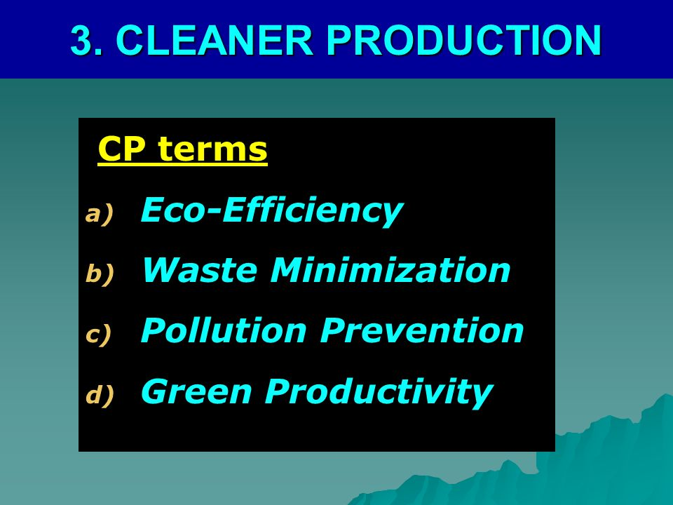 3. CLEANER PRODUCTION CP terms Eco-Efficiency Waste Minimization