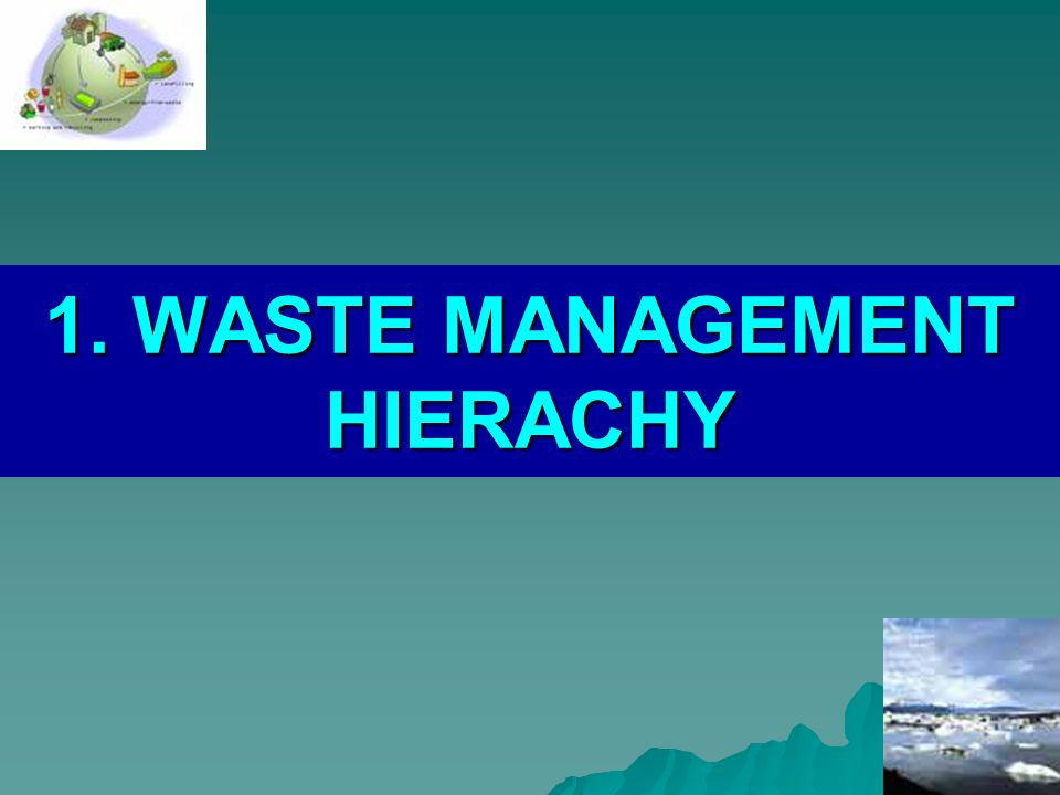 1. WASTE MANAGEMENT HIERACHY