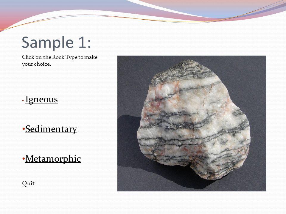 Sample 1: Sedimentary Metamorphic Quit