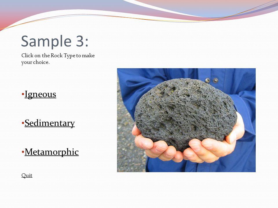 Sample 3: Igneous Sedimentary Metamorphic