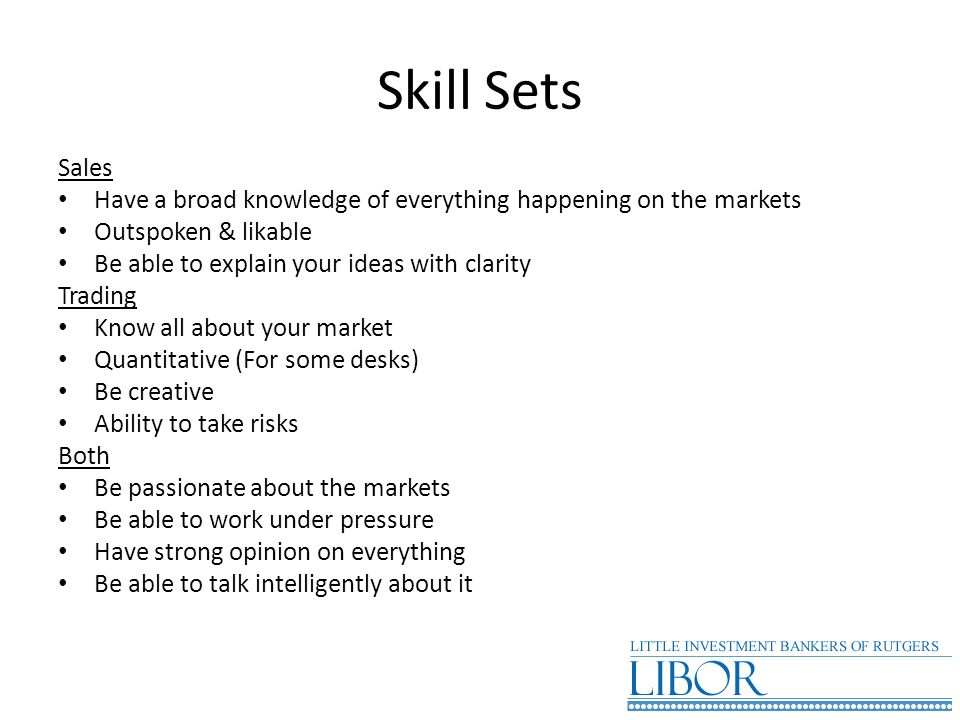 Skill Sets Sales. Have a broad knowledge of everything happening on the markets. Outspoken & likable.