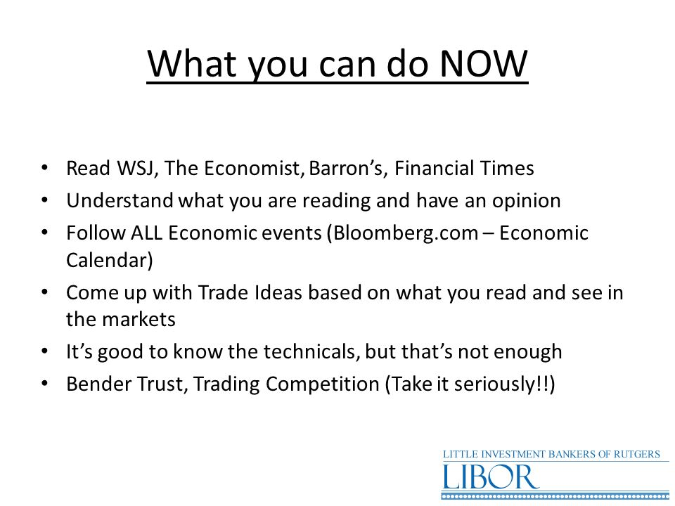 What you can do NOW Read WSJ, The Economist, Barron's, Financial Times