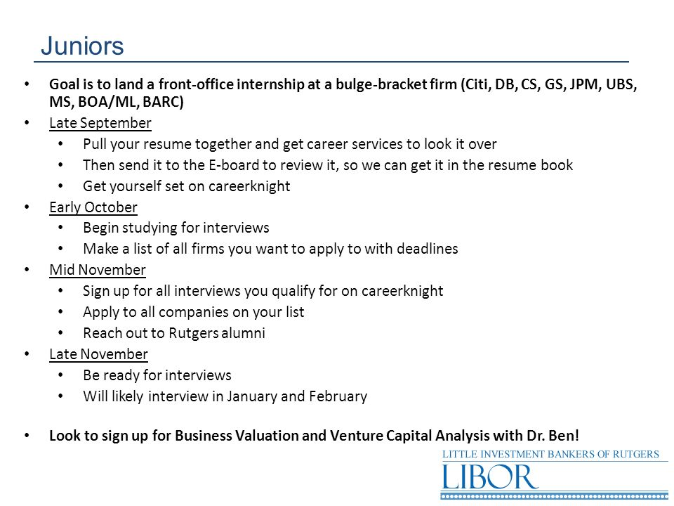 Juniors Goal is to land a front-office internship at a bulge-bracket firm (Citi, DB, CS, GS, JPM, UBS, MS, BOA/ML, BARC)