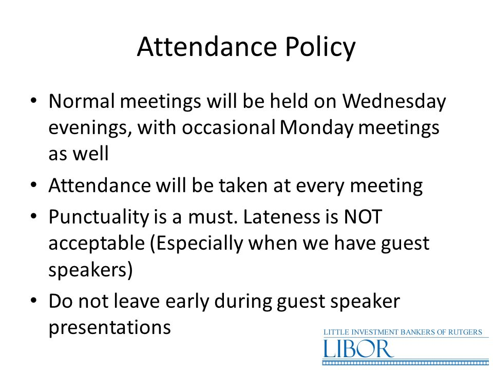 Attendance Policy Normal meetings will be held on Wednesday evenings, with occasional Monday meetings as well.