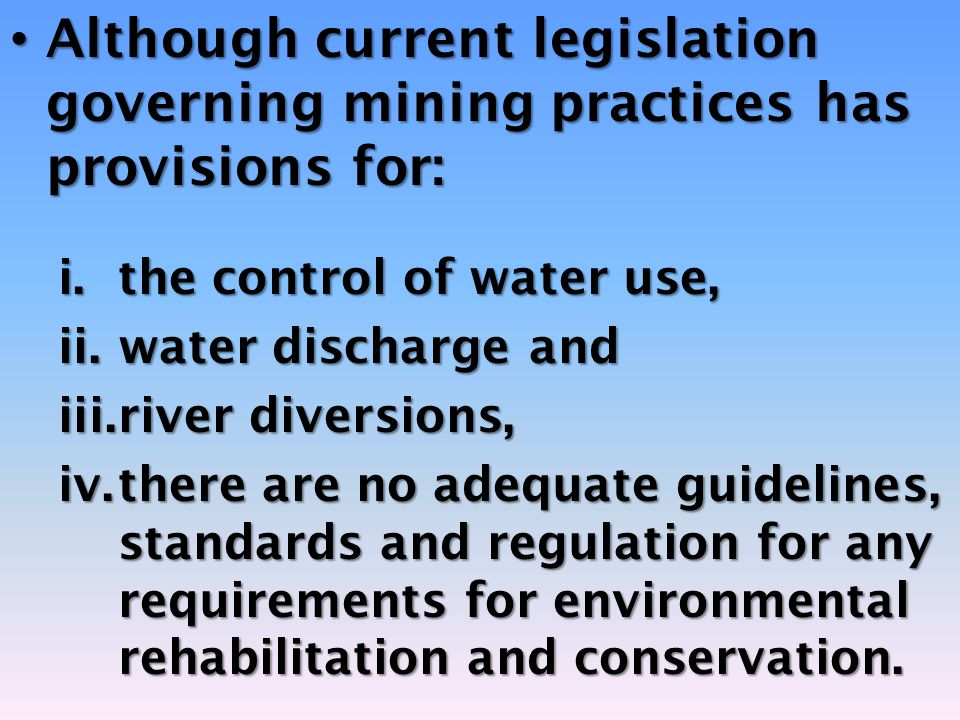 Although current legislation governing mining practices has provisions for: