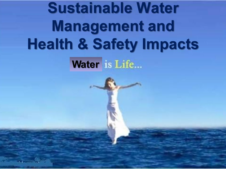 Sustainable Water Management and Health & Safety Impacts