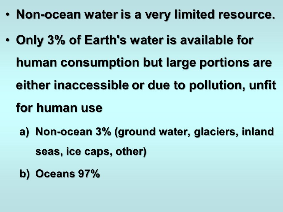 Non-ocean water is a very limited resource.