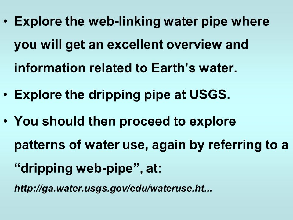 Explore the web-linking water pipe where you will get an excellent overview and information related to Earth's water.