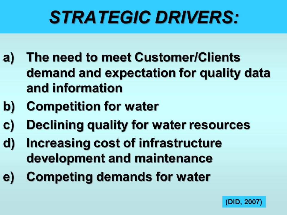 STRATEGIC DRIVERS: The need to meet Customer/Clients demand and expectation for quality data and information.
