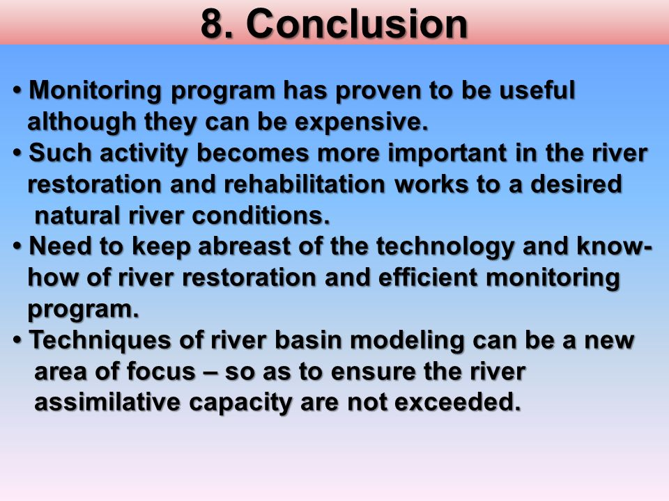 8. Conclusion • Monitoring program has proven to be useful