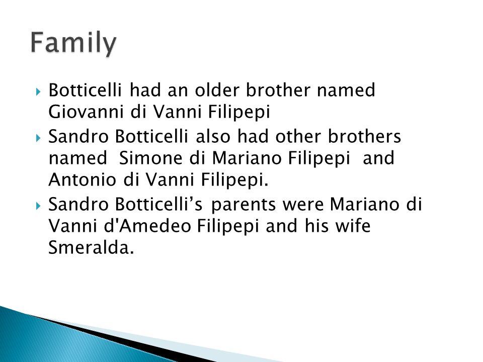 Family Botticelli had an older brother named Giovanni di Vanni Filipepi.