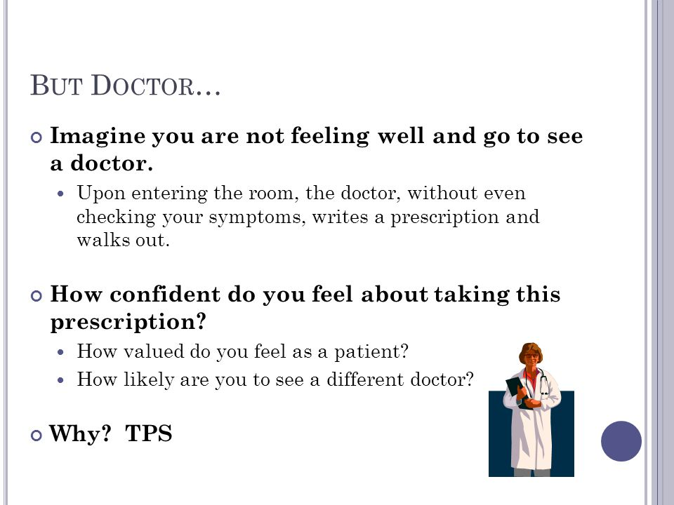 But Doctor… Imagine you are not feeling well and go to see a doctor.