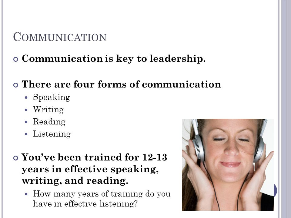 Communication Communication is key to leadership.
