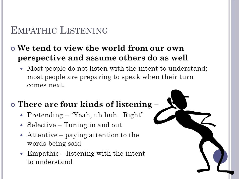 Empathic Listening We tend to view the world from our own perspective and assume others do as well.