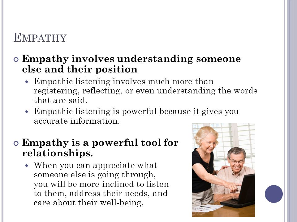 Empathy Empathy involves understanding someone else and their position