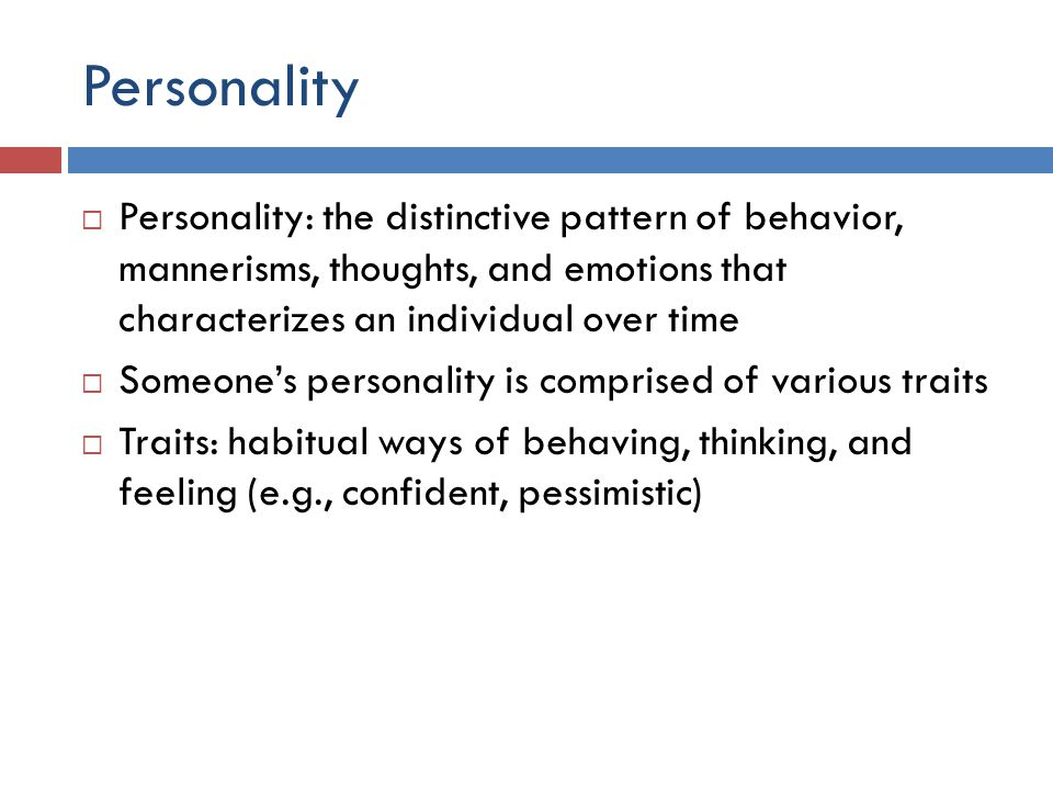Personality Personality: the distinctive pattern of behavior, mannerisms, thoughts, and emotions that characterizes an individual over time.