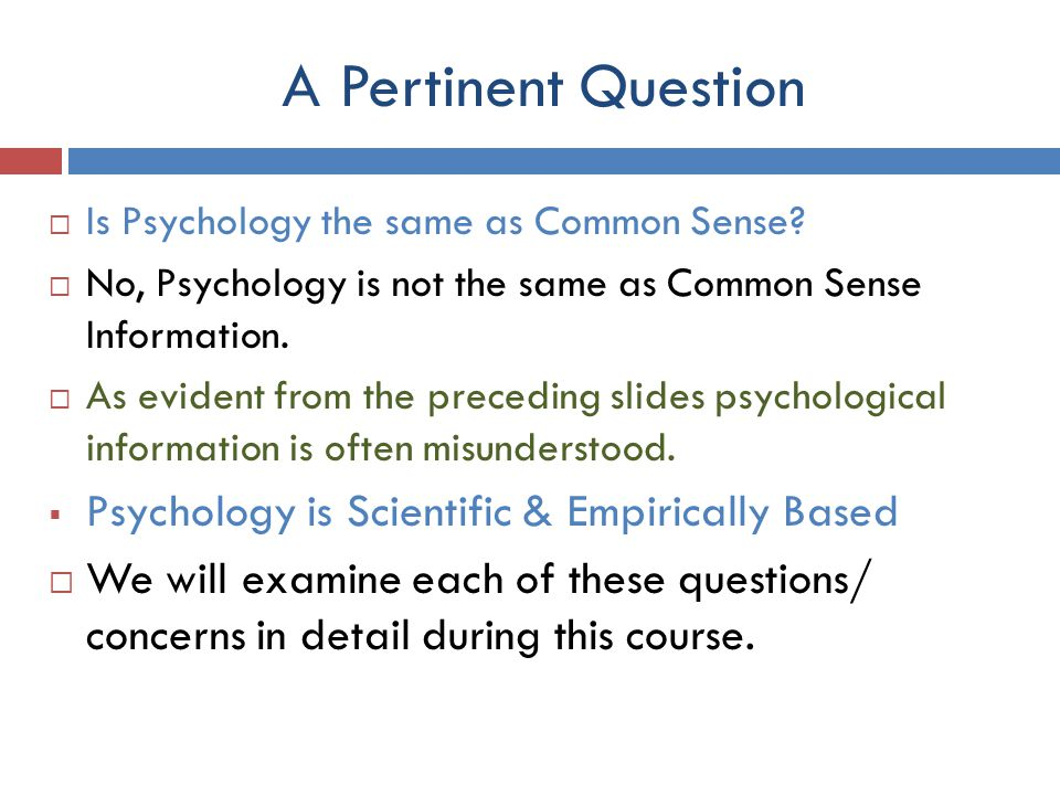 A Pertinent Question Psychology is Scientific & Empirically Based
