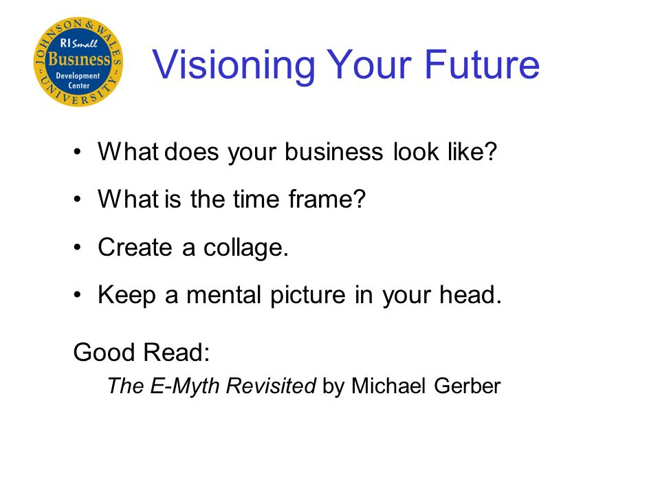 Visioning Your Future What does your business look like