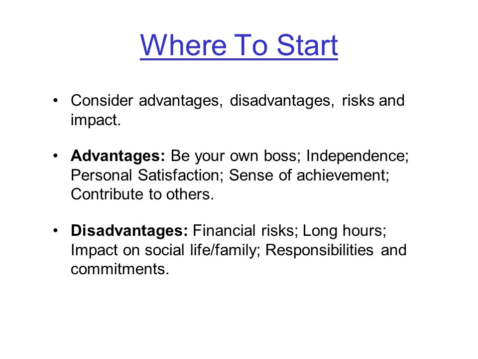 Where To Start Consider advantages, disadvantages, risks and impact.
