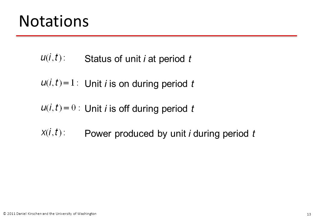 Notations Status of unit i at period t Unit i is on during period t