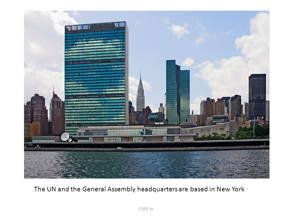The UN and the General Assembly headquarters are based in New York