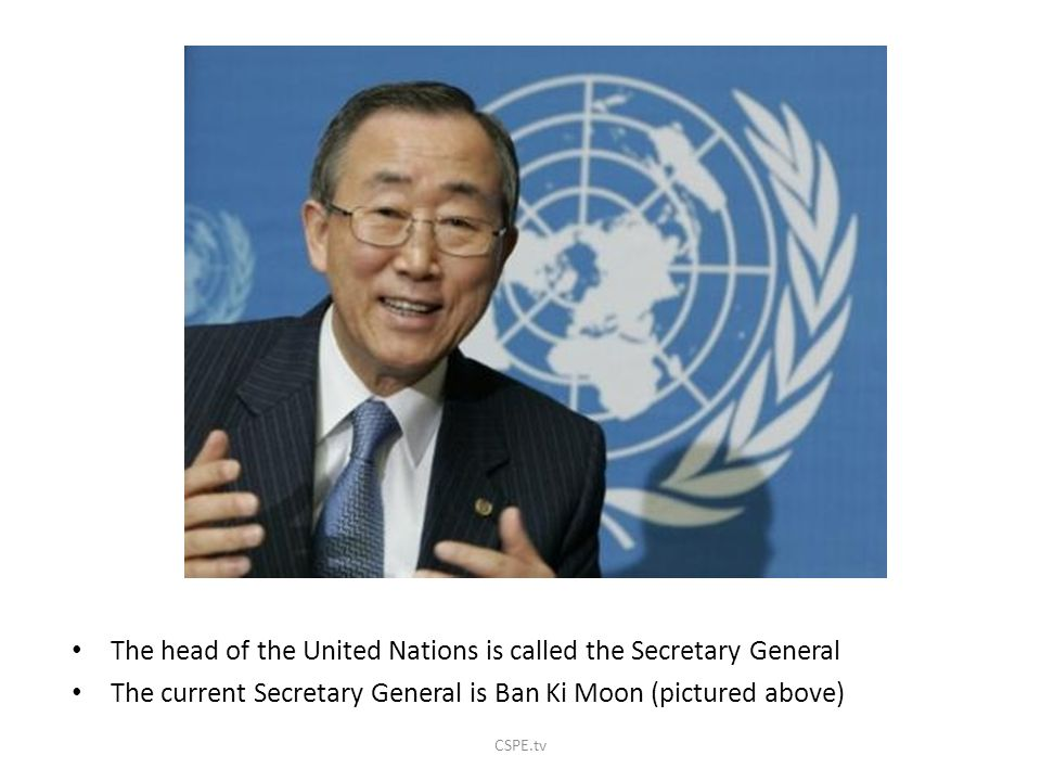 The head of the United Nations is called the Secretary General