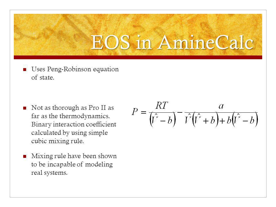 EOS in AmineCalc Uses Peng-Robinson equation of state.