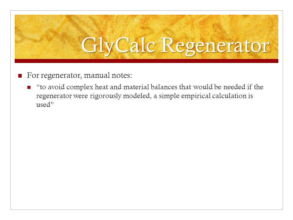 GlyCalc Regenerator For regenerator, manual notes: