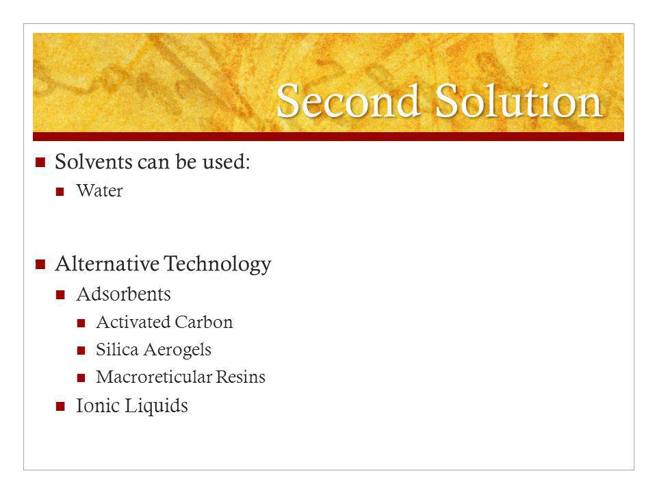Second Solution Solvents can be used: Alternative Technology