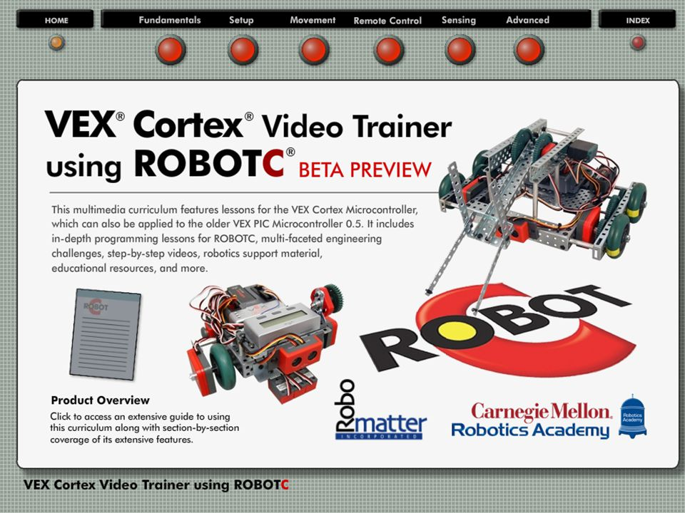 Trainer Notes: Introduce the VEX Cortex Video Trainer – Designed to teach behavior based programming using ROBOTC and the VEX Cortex