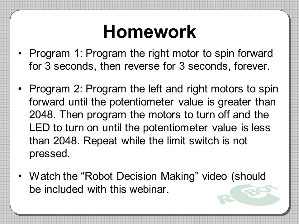 Homework Program 1: Program the right motor to spin forward for 3 seconds, then reverse for 3 seconds, forever.