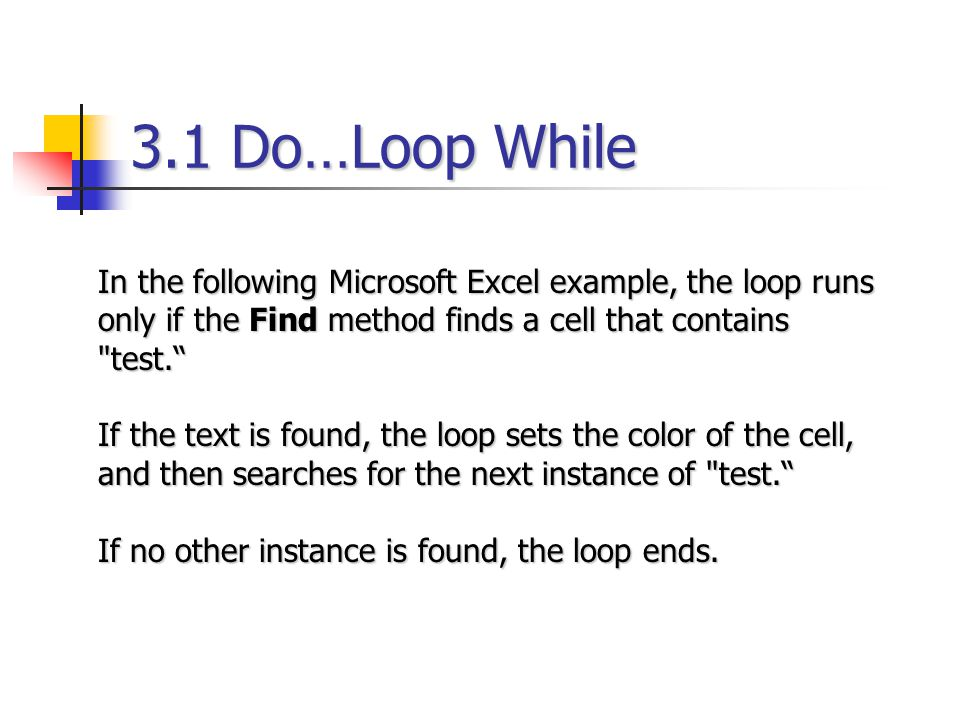 3.1 Do…Loop While In the following Microsoft Excel example, the loop runs only if the Find method finds a cell that contains test.