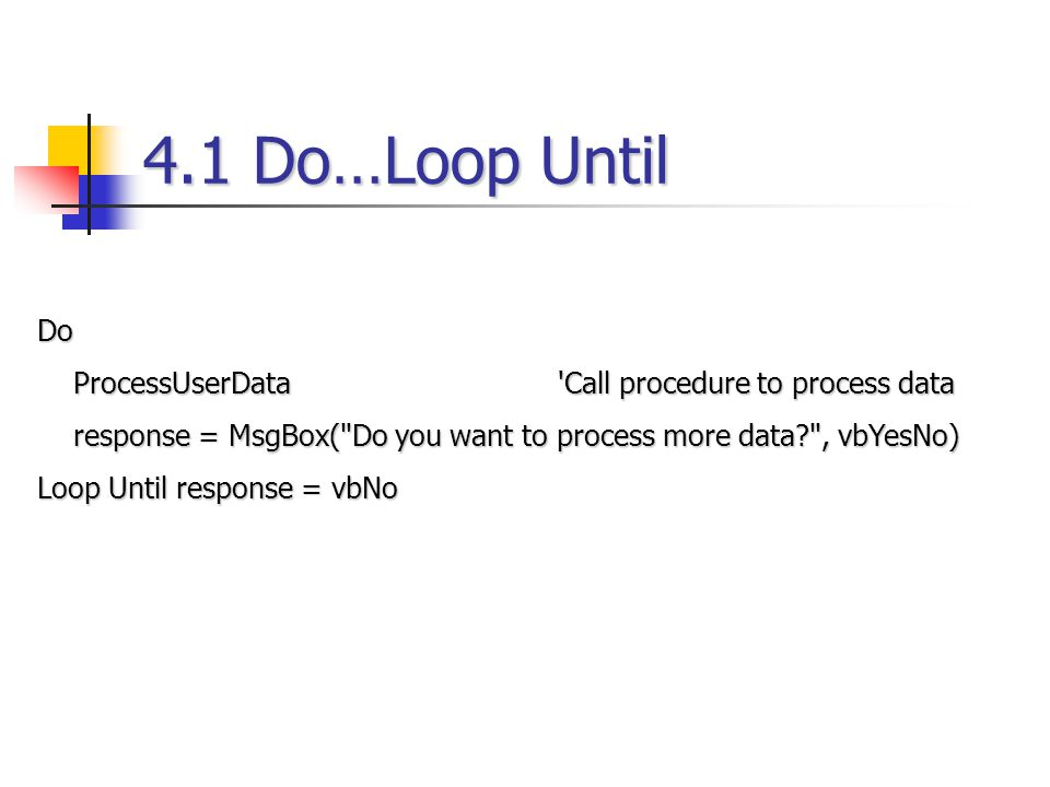 4.1 Do…Loop Until Do ProcessUserData Call procedure to process data