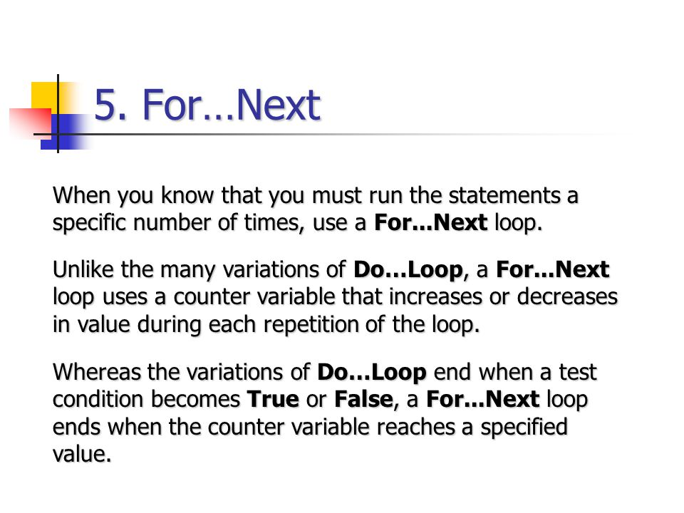 5. For…Next When you know that you must run the statements a specific number of times, use a For...Next loop.