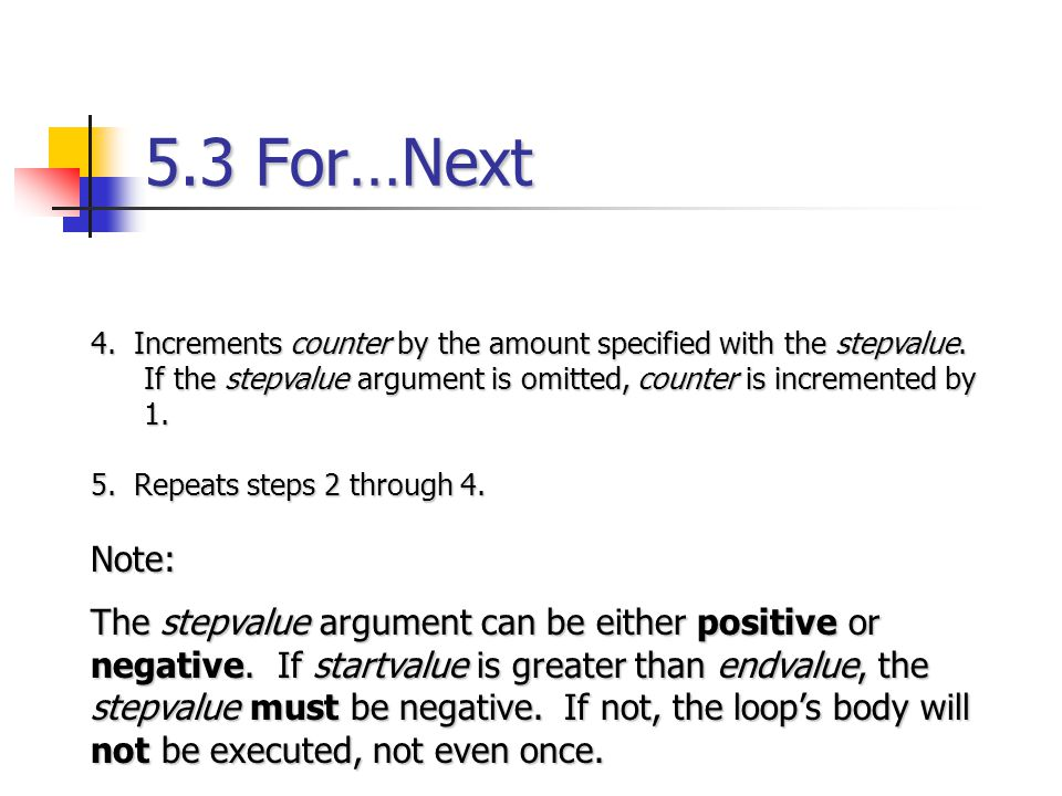 5.3 For…Next 4. Increments counter by the amount specified with the stepvalue. If the stepvalue argument is omitted, counter is incremented by 1.