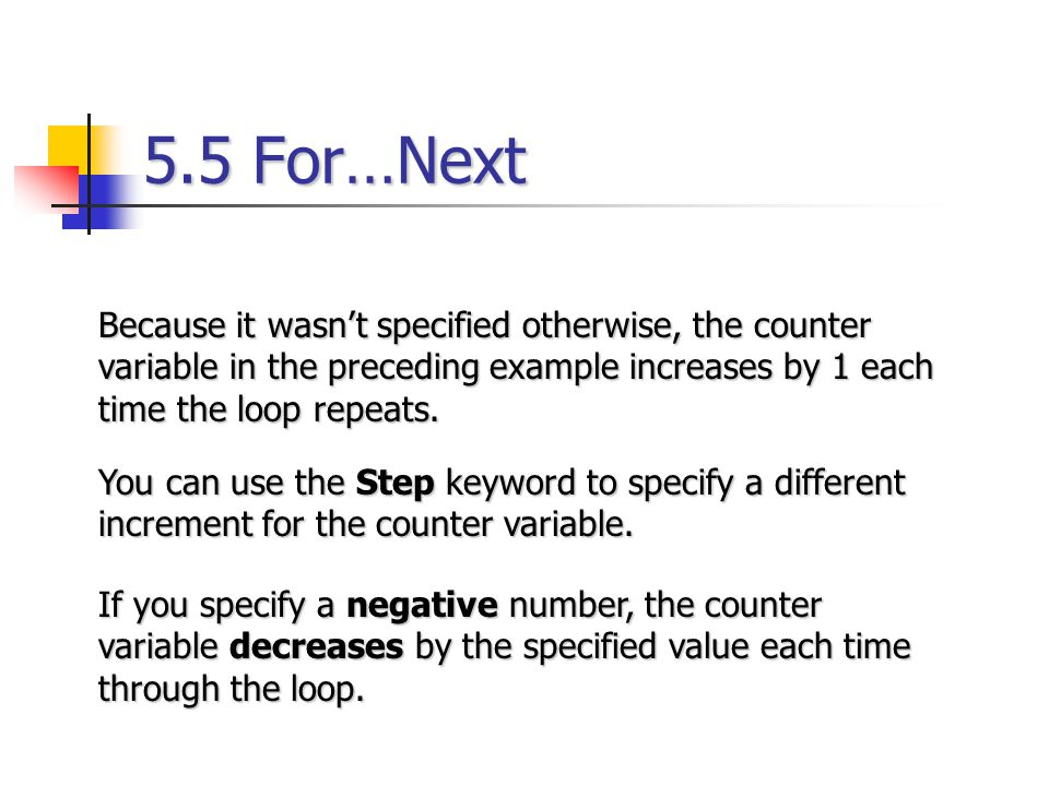5.5 For…Next Because it wasn't specified otherwise, the counter variable in the preceding example increases by 1 each time the loop repeats.