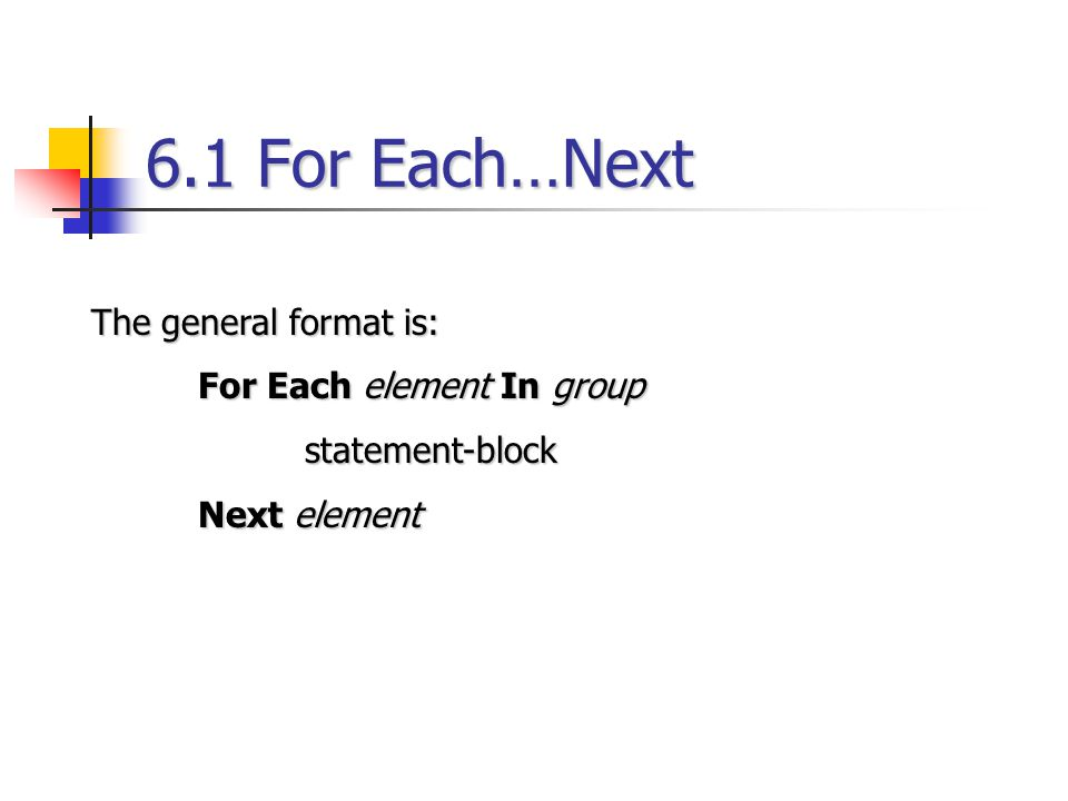 6.1 For Each…Next The general format is: For Each element In group