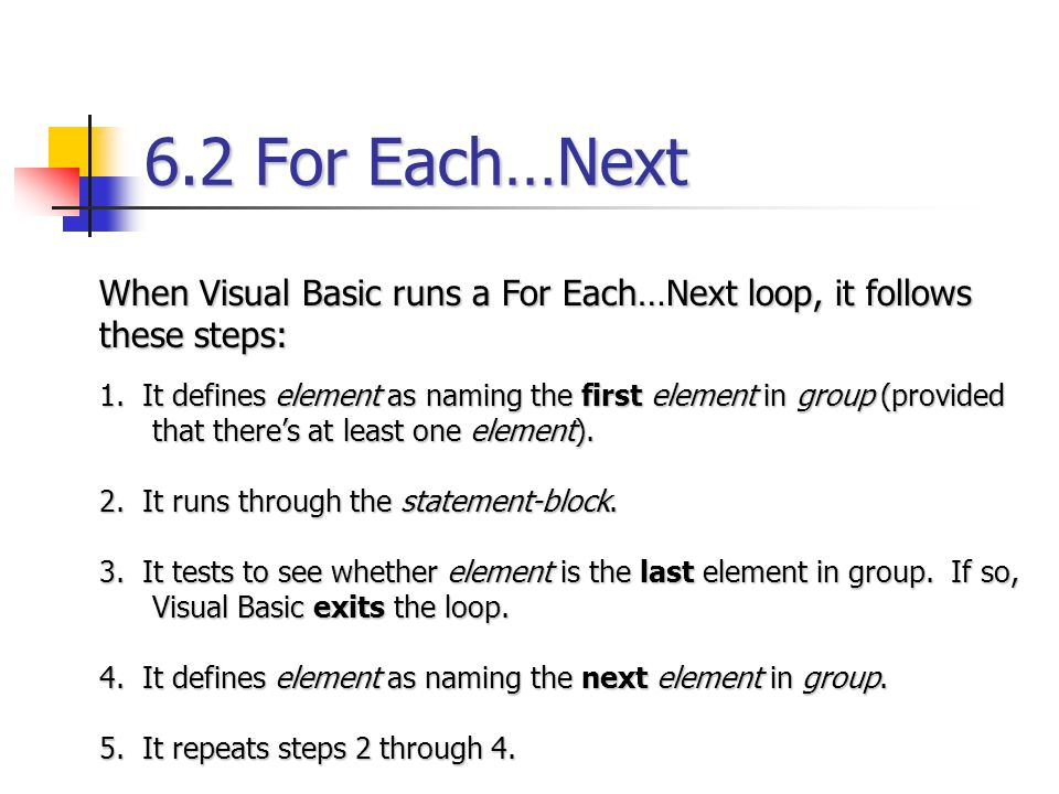 6.2 For Each…Next When Visual Basic runs a For Each…Next loop, it follows these steps:
