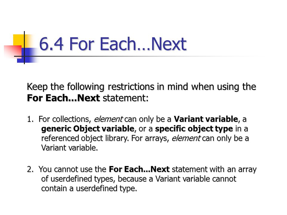 6.4 For Each…Next Keep the following restrictions in mind when using the For Each...Next statement: