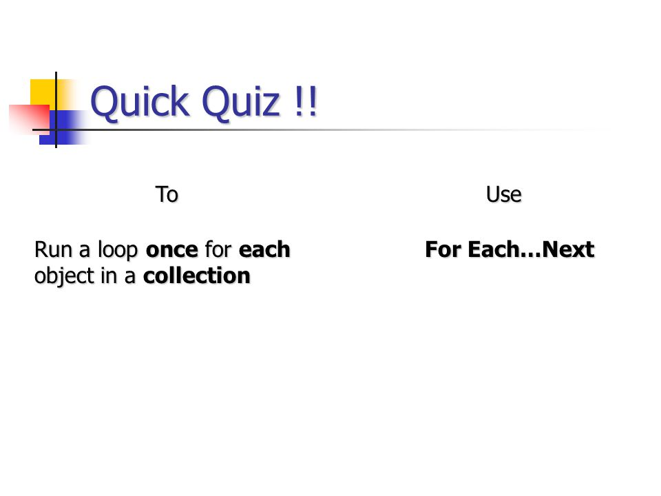 Quick Quiz !! To Use Run a loop once for each object in a collection