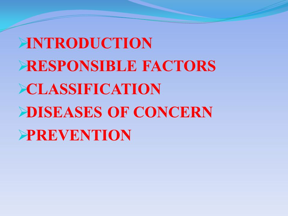 INTRODUCTION RESPONSIBLE FACTORS CLASSIFICATION DISEASES OF CONCERN PREVENTION